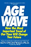 Dychtwald, Ken: Age Wave: How the Most Important Trend of Our Time Will Change Our Future