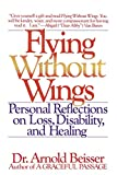 Beisser, Arnold R.: Flying Without Wings: Personal Reflections on Loss, Disability, and Healing