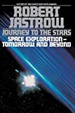 Jastrow, Robert: Journey to the Stars: Space Exploration--Tomorrow and Beyond