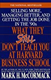 McCormack, Mark H.: What They Still Don't Teach You At Harvard Business School