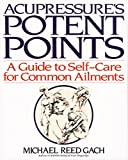 Gach, Michael Reed: Acupressure's Potent Points: A Guide to Self-Care for Common Ailments