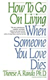 Rando, Therese A.: How to Go on Living When Someone You Love Dies