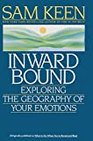 Keen, Sam: Inward Bound: Exploring the Geography of Your Emotions
