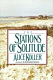 Koller, Alice: The Stations of Solitude