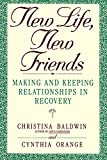 Baldwin, Christina: New Life, New Friends: Making and Keeping Relationships in Recovery