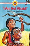 Mann, Kenny: I Am Not Afraid!: Based on a Masai Tale