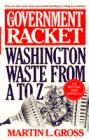 Gross, Martin L.: The Government Racket: Washington Waste from A to Z