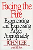 Lee, John: Facing the Fire: Experiencing and Expressing Anger Appropriately