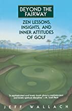 Beyond the Fairway: Zen Lessons, Insights,…