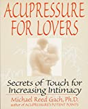 Gach, Michael Reed: Acupressure for Lovers: Secrets of Touch for Increasing Intimacy