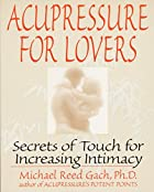 Acupressure for Lovers: Secrets of Touch for…