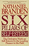 Branden, Nathaniel: The Six Pillars of Self-Esteem:  The Definitive Work on Self-Esteem by the Leading Pioneer in the Field