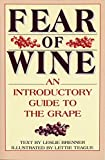 Brenner, Leslie: Fear of Wine: An Introductory Guide to the Grape