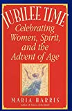 Harris, Maria: Jubilee Time: Celebrating Women, Spirit, and the Advent of Age