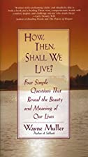 How Then, Shall We Live?: Four Simple…