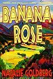 Goldberg, Natalie: Banana Rose
