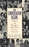 Baker, Christina Looper: The Conversation Begins: Mothers and Daughters Talk About Living Feminism