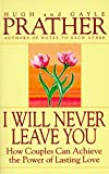 Prather, Hugh: I Will Never Leave You: How Couples Can Achieve The Power Of Lasting Love