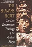 Gillette, Douglas: The Shaman's Secret: The Lost Resurrection Teachings of the Ancient Maya