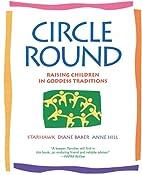 Circle Round: Raising Children in Goddess…