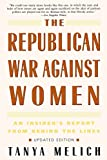 Melich, Tanya: The Republican War Against Women: An Insider's Report from Behind the Lines