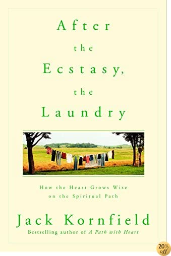 TAfter the Ecstasy, the Laundry: How the Heart Grows Wise on the Spiritual Path