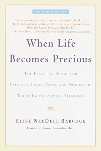 when-life-becomes-precious-the-essential-guide-for-patients-loved-ones-and-friends-of-those-facing-serious-illnesses