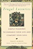 McBride, Tracey: Frugal Luxuries: Simple Pleasures to Enhance Your Life and Comfort Your Soul