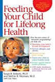 Tracy, Lisa: Feeding Your Child for Lifelong Health: Birth Through Age Six