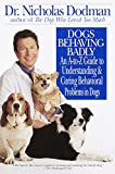 Dodman, Nicholas H.: Dogs Behaving Badly: An A-To-Z Guide to Understanding and Curing Behavioral Problems in Dogs