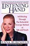 Rubenfeld, Ilana: The Listening Hand: Self-Healing Through the Rubenfeld Synergy Method of Talk and Touch