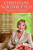 Northrup, Christiane: Mother-Daughter Wisdom: Understanding The Crucial Link Between Mothers, Daughters, And Health