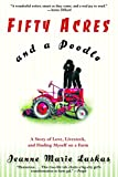Laskas, Jeanne Marie: Fifty Acres and a Poodle: A Story of Love, Livestock, and Finding Myself on a Farm