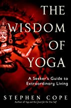 The Wisdom of Yoga: A Seeker's Guide to…