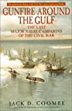 Coombe, Jack D.: Gunfire Around the Gulf : The Last Major Naval Campaigns of the Civil War