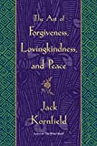 Kornfield, Jack: The Art of Forgiveness, Lovingkindness, and Peace