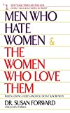 Forward, Susan: Men Who Hate Women & the Women Who Love Them: When Loving Hurts and You Don't Know Why