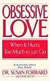 Forward, Susan: Obsessive Love: When It Hurts Too Much to Let Go