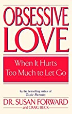 Obsessive Love: When It Hurts Too Much to…