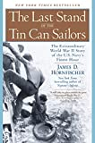 Hornfischer, James: The Last Stand of the Tin Can Sailors: The Extraordinary World War II Story of the U.S. Navy&#39;s Finest Hour