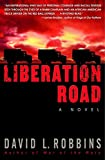 Robbins, David L.: Liberation Road: A Novel of World War II and the Red Ball Express