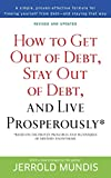 Jerrold Mundis: How to Get Out of Debt, Stay Out of Debt, and Live Prosperously*: Based on the Proven Principles and Techniques of Debtors Anonymous