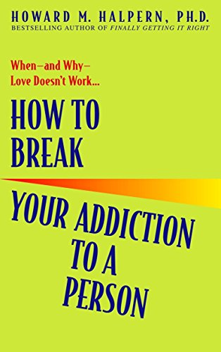 how-to-break-your-addiction-to-a-person-when-and-why-love-doesnt-work