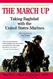 West, Francis J.: The March Up: Taking Baghdad With the 1st Marine Division