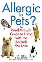 Allergic to Pets?: The Breakthrough Guide to…