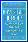 Naparstek, Belleruth: Invisible Heroes: Survivors of Trauma And How They Heal