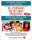 American Academy of Pediatrics: El Cuidado De Su Hijo Pequeno/Caring for Your Baby and Young Child: Desde Que Nace Hasta Los Cincos Anos/Birth to Age 5