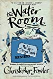 Fowler, Christopher: The Water Room (Bryant and May, Bk 2)
