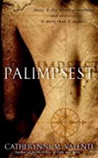 Palimpsest by Catherynne Valente