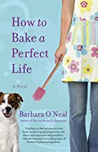 How to Bake a Perfect Life by Barbara…